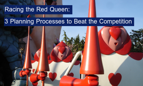 Racing the Red Queen: 3 Planning Processes to Beat the Competition