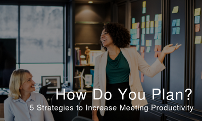 How Do You Plan? 5 Strategies to Increase Meeting Productivity