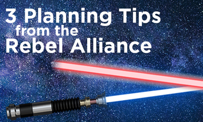 3 Planning Tips from the Rebel Alliance