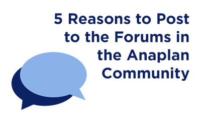 5 Reasons to Post to the Forums in the Anaplan Community