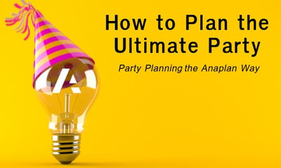 How to Plan the Ultimate Party: The Anaplan Way