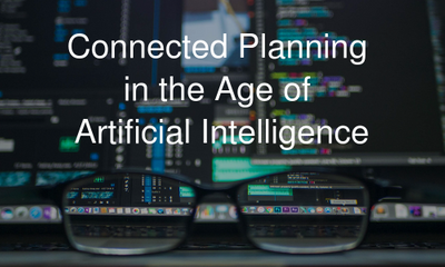 Connected Planning in the Age of Artificial Intelligence