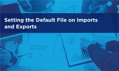 Setting the Default File on Imports and Export