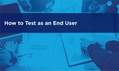 How to Test as an End User