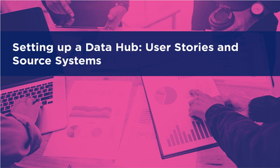 Setting up a Data Hub: User Stories and Source Systems