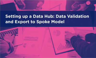 Setting up a Data Hub: Data Validation and Export to Spoke Model