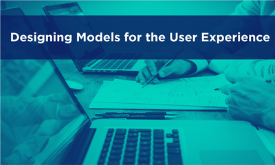 Designing Models for the User Experience