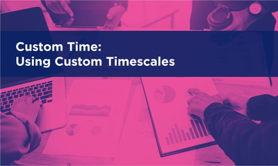 Custom Time - Using Custom Timescales