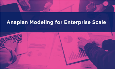 Anaplan Modeling for Enterprise Scale