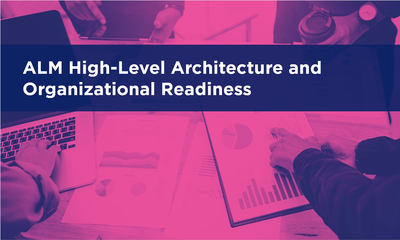 ALM: High-Level Architecture and Organizational Readiness