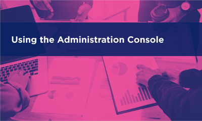 Using the Administration Console