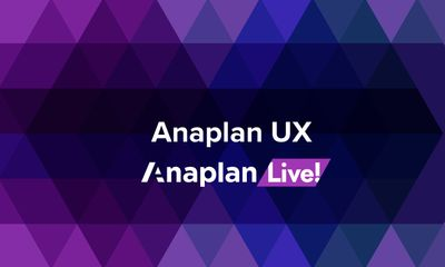 Anaplan UX: Latest UX Features, UX Build-Along